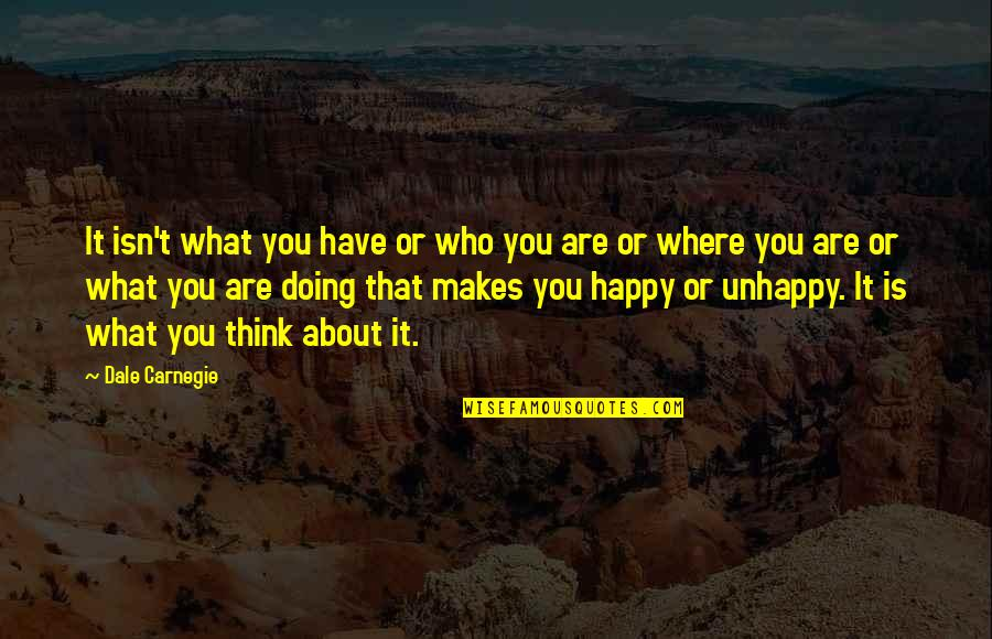 Sacralized Quotes By Dale Carnegie: It isn't what you have or who you