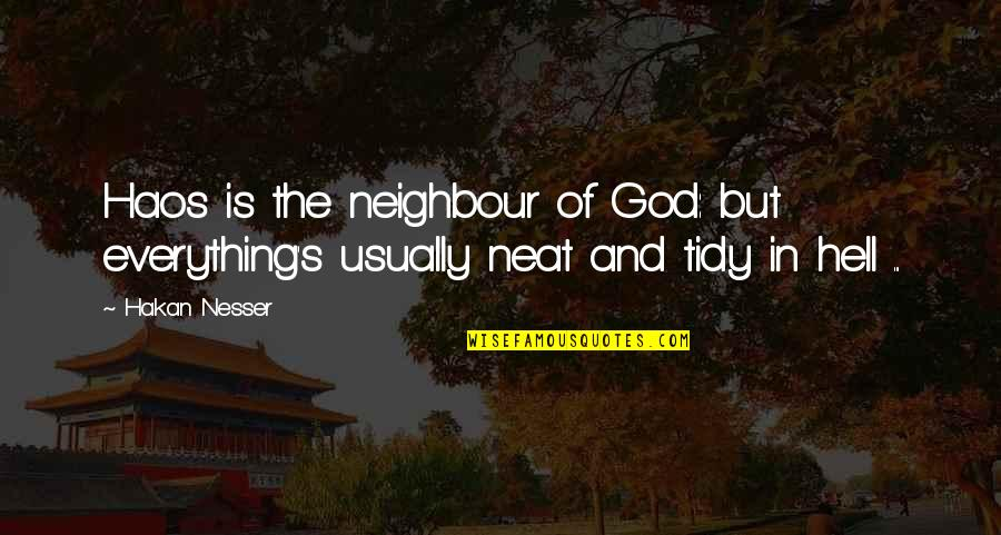 Sacralized Quotes By Hakan Nesser: Haos is the neighbour of God: but everything's