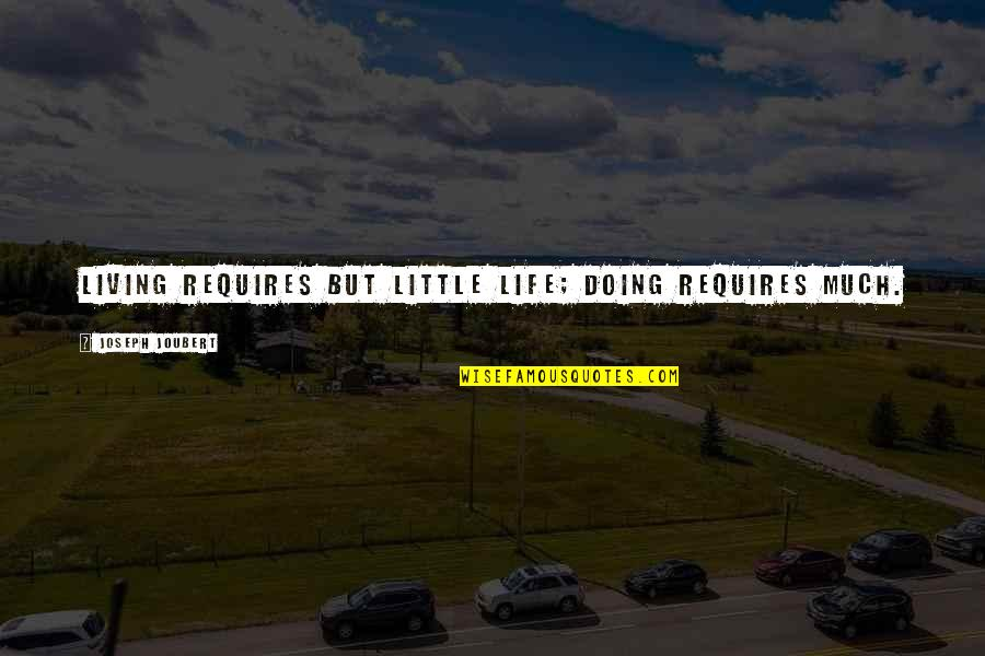 Sacralized Quotes By Joseph Joubert: Living requires but little life; doing requires much.