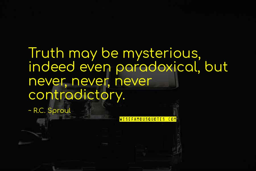 Sacralized Quotes By R.C. Sproul: Truth may be mysterious, indeed even paradoxical, but