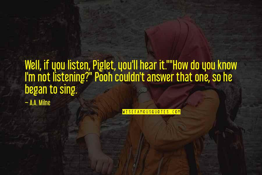 """Sacramentally Quotes By A.A. Milne: Well, if you listen, Piglet, you'll hear it.""""""""How"""