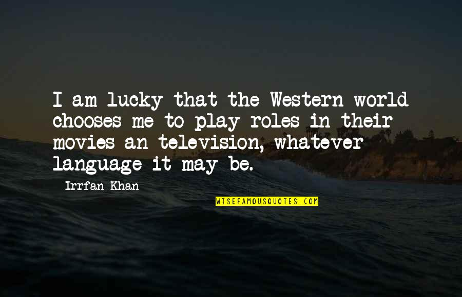 Sacramentally Quotes By Irrfan Khan: I am lucky that the Western world chooses