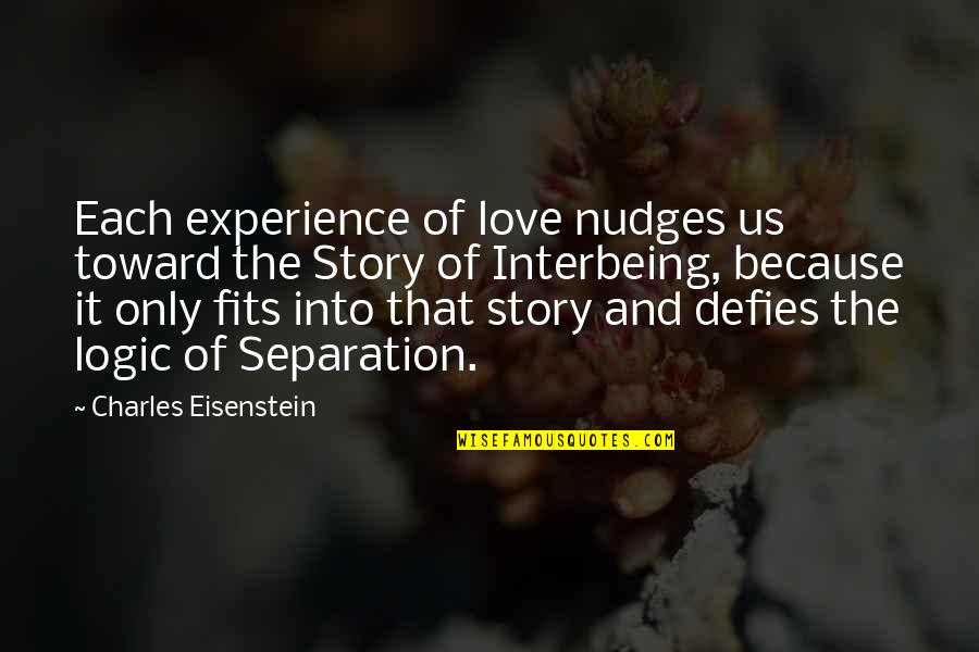 Sacred Activism Quotes By Charles Eisenstein: Each experience of love nudges us toward the