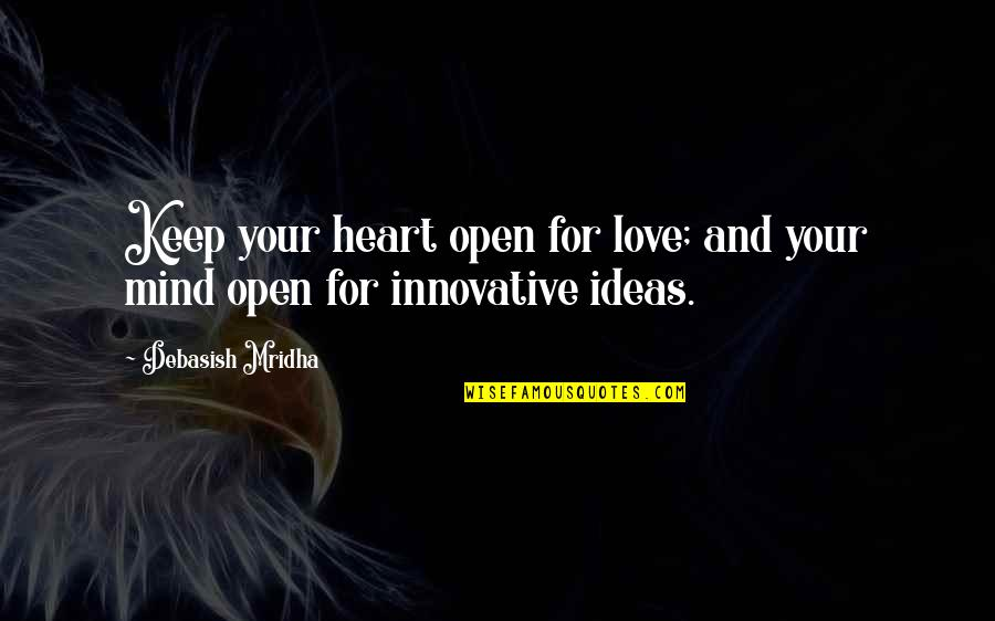 Sacred Activism Quotes By Debasish Mridha: Keep your heart open for love; and your