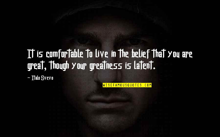 Sacred Activism Quotes By Italo Svevo: It is comfortable to live in the belief