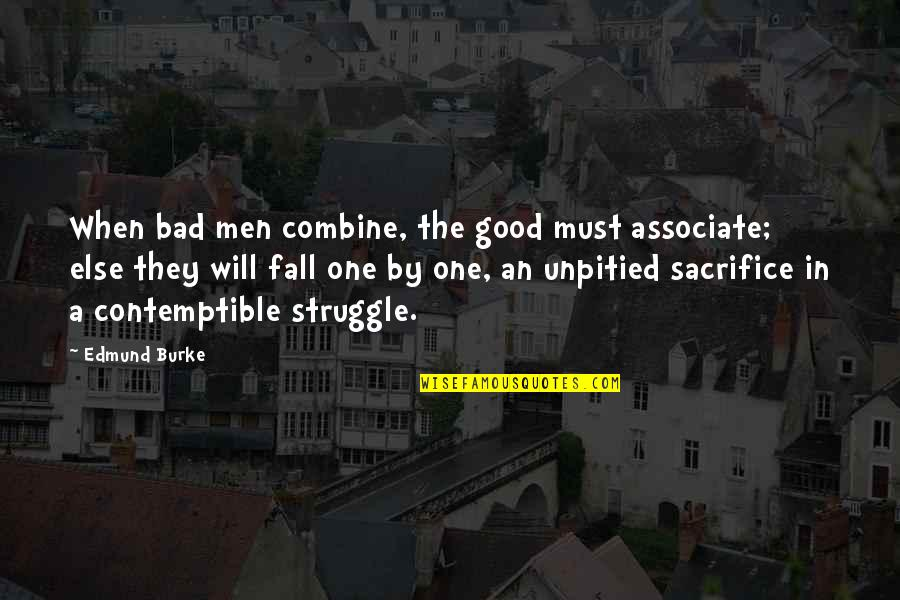 Sacrifice And Struggle Quotes By Edmund Burke: When bad men combine, the good must associate;