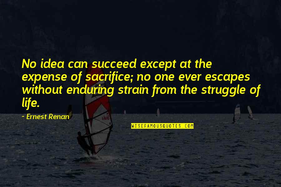 Sacrifice And Struggle Quotes By Ernest Renan: No idea can succeed except at the expense