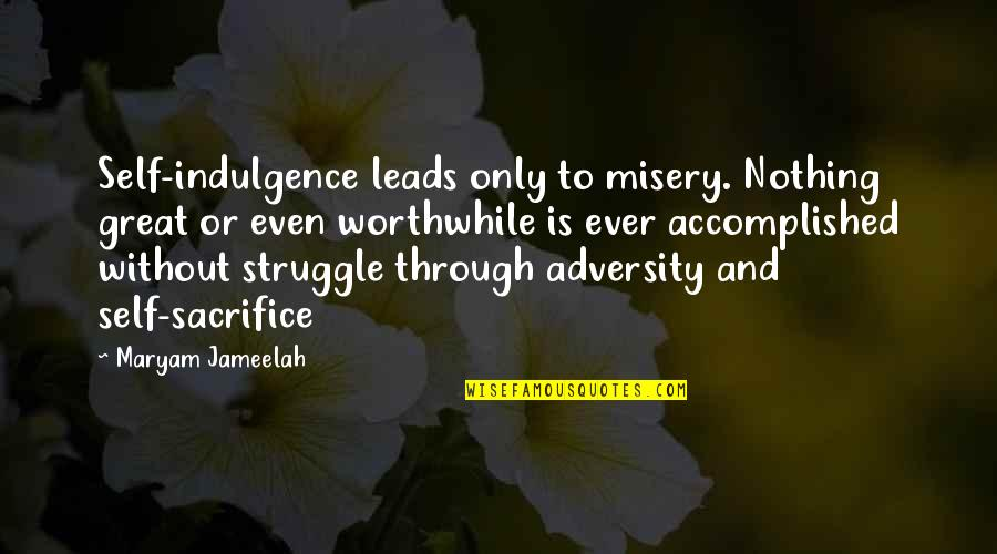 Sacrifice And Struggle Quotes By Maryam Jameelah: Self-indulgence leads only to misery. Nothing great or