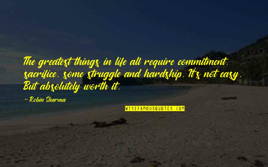 Sacrifice And Struggle Quotes By Robin Sharma: The greatest things in life all require commitment,