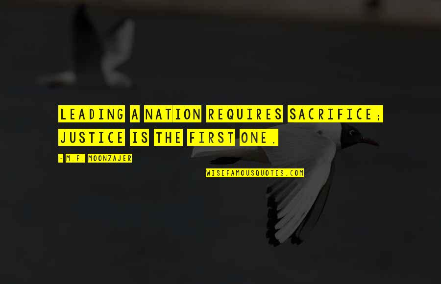 Sacrifice For Nation Quotes By M.F. Moonzajer: Leading a nation requires sacrifice; justice is the