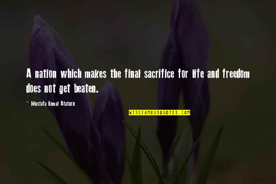 Sacrifice For Nation Quotes By Mustafa Kemal Ataturk: A nation which makes the final sacrifice for