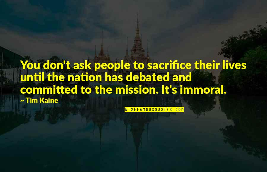 Sacrifice For Nation Quotes By Tim Kaine: You don't ask people to sacrifice their lives