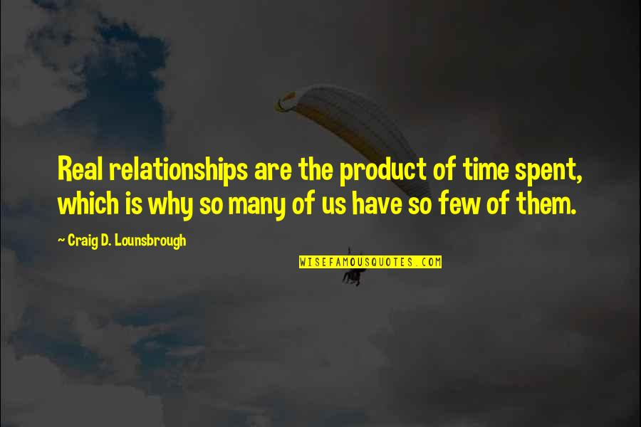Sacrifice For Relationships Quotes By Craig D. Lounsbrough: Real relationships are the product of time spent,