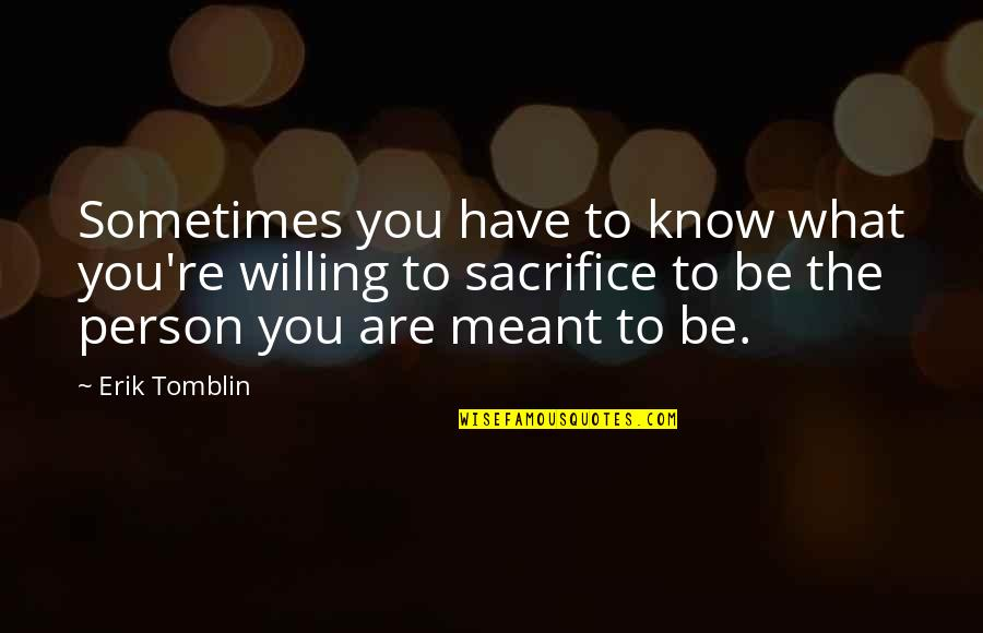 Sacrifice For Relationships Quotes By Erik Tomblin: Sometimes you have to know what you're willing