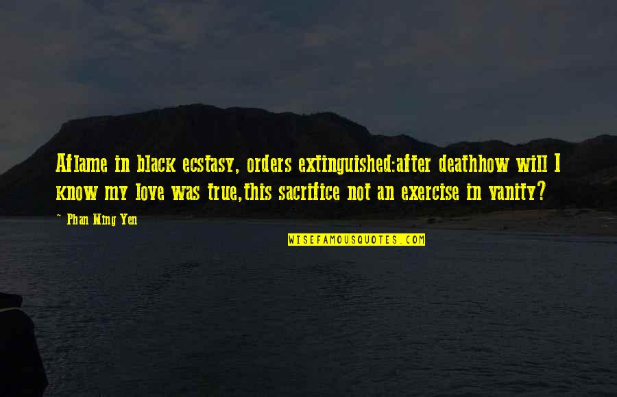 Sacrifice For Relationships Quotes By Phan Ming Yen: Aflame in black ecstasy, orders extinguished:after deathhow will