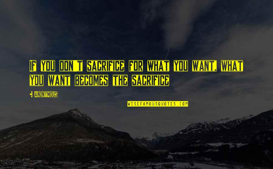Sacrifice For Work Quotes By Anonymous: If you don't sacrifice for what you want,