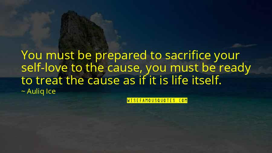 Sacrifice For Work Quotes By Auliq Ice: You must be prepared to sacrifice your self-love