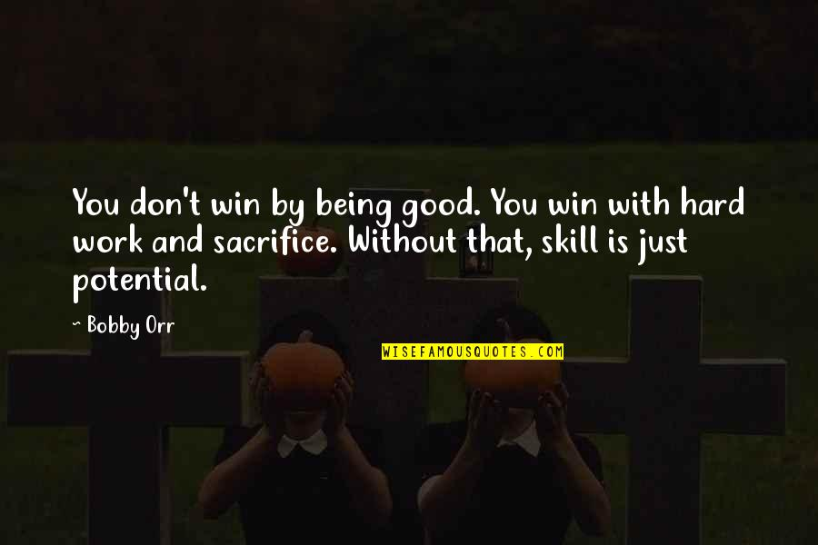 Sacrifice For Work Quotes By Bobby Orr: You don't win by being good. You win