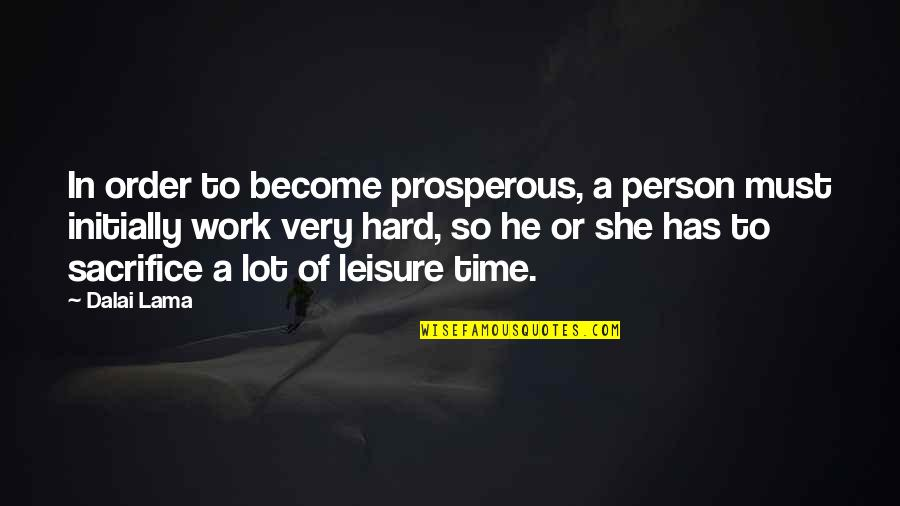 Sacrifice For Work Quotes By Dalai Lama: In order to become prosperous, a person must