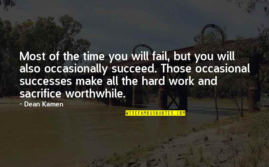 Sacrifice For Work Quotes By Dean Kamen: Most of the time you will fail, but