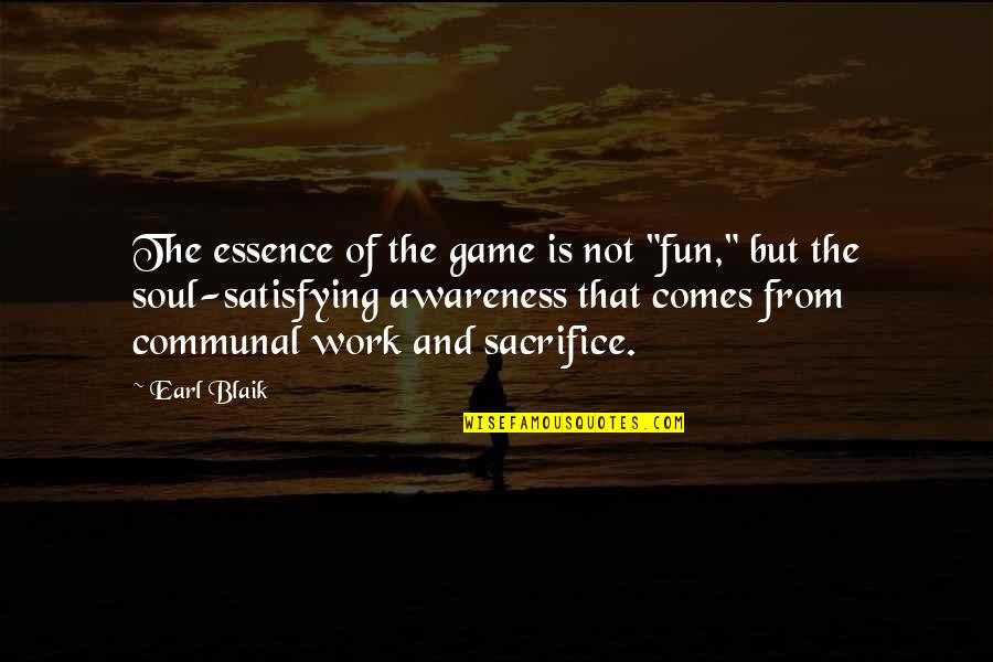 """Sacrifice For Work Quotes By Earl Blaik: The essence of the game is not """"fun,"""""""