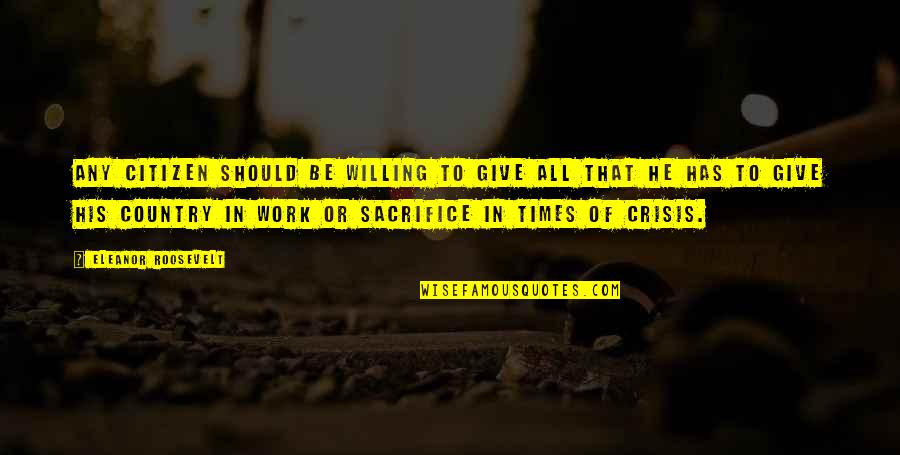 Sacrifice For Work Quotes By Eleanor Roosevelt: Any citizen should be willing to give all
