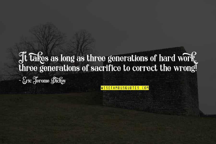 Sacrifice For Work Quotes By Eric Jerome Dickey: It takes as long as three generations of