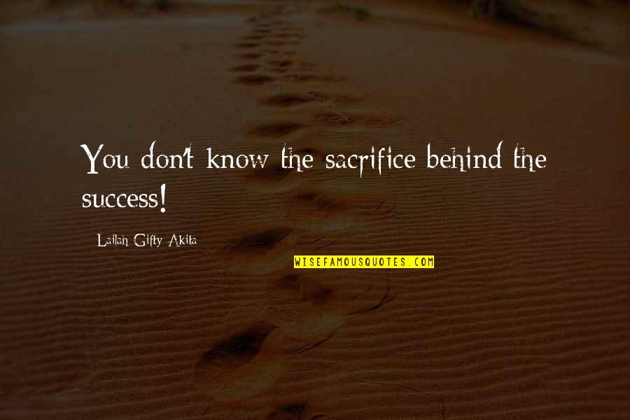Sacrifice For Work Quotes By Lailah Gifty Akita: You don't know the sacrifice behind the success!