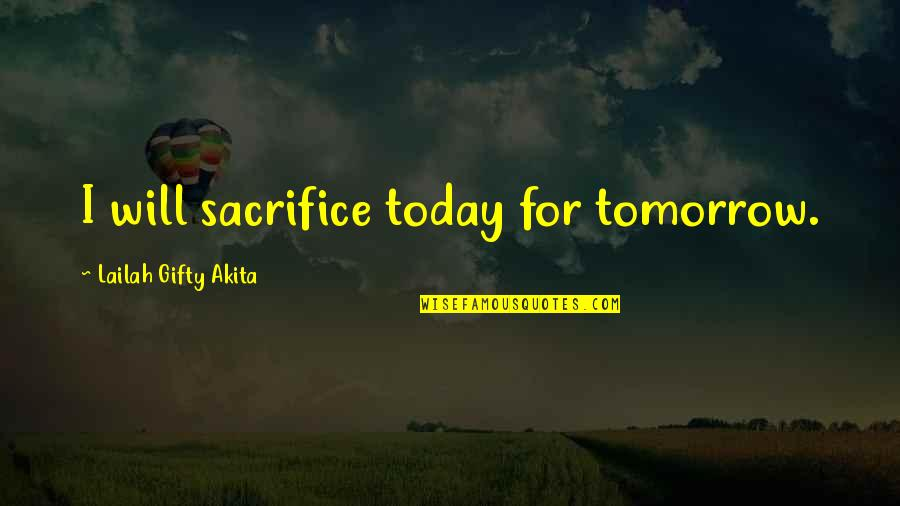 Sacrifice For Work Quotes By Lailah Gifty Akita: I will sacrifice today for tomorrow.