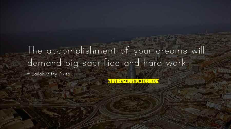 Sacrifice For Work Quotes By Lailah Gifty Akita: The accomplishment of your dreams will demand big