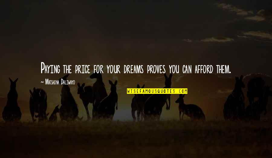 Sacrifice For Work Quotes By Matshona Dhliwayo: Paying the price for your dreams proves you