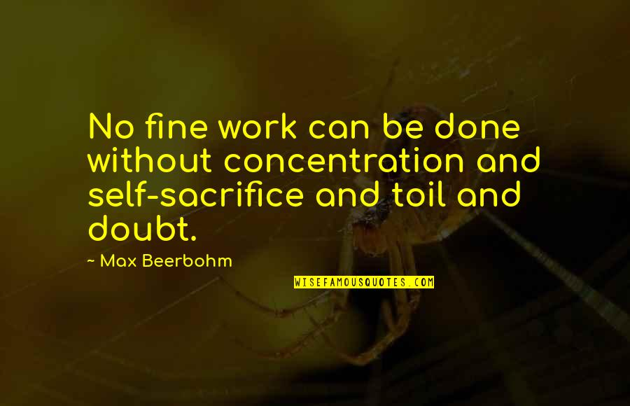 Sacrifice For Work Quotes By Max Beerbohm: No fine work can be done without concentration