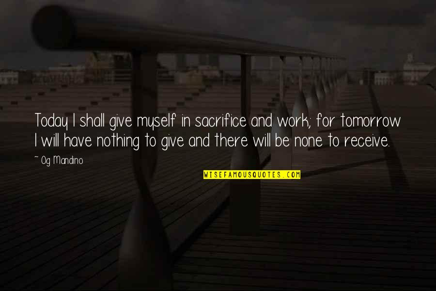 Sacrifice For Work Quotes By Og Mandino: Today I shall give myself in sacrifice and