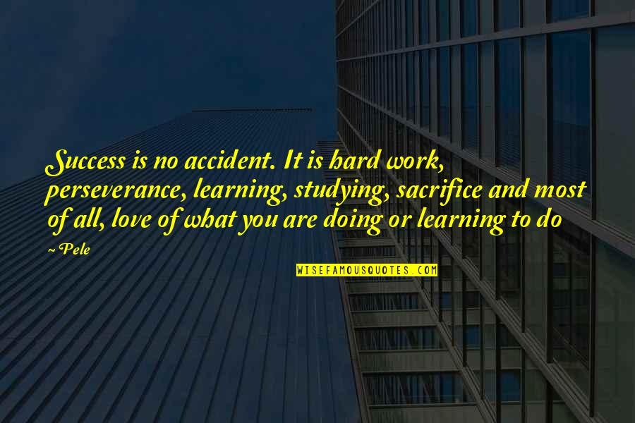 Sacrifice For Work Quotes By Pele: Success is no accident. It is hard work,