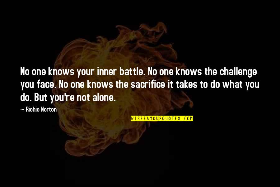 Sacrifice For Work Quotes By Richie Norton: No one knows your inner battle. No one