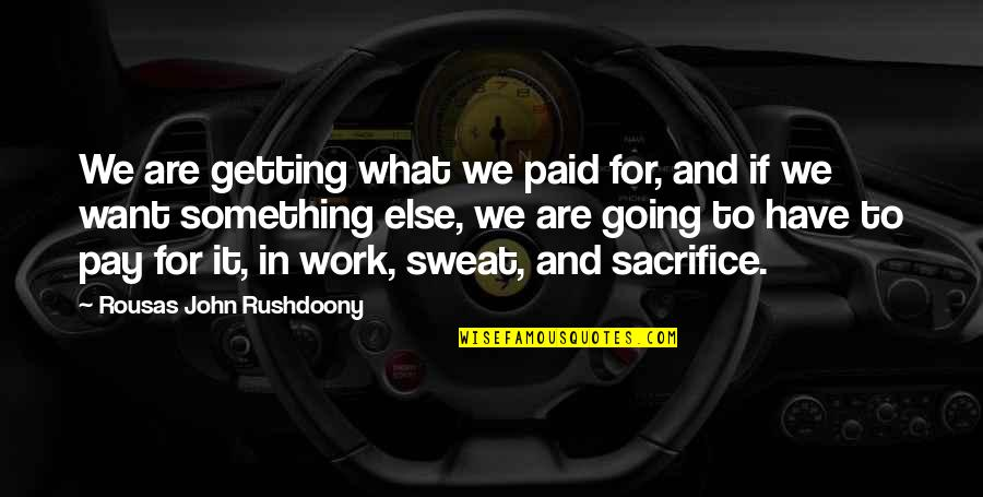 Sacrifice For Work Quotes By Rousas John Rushdoony: We are getting what we paid for, and