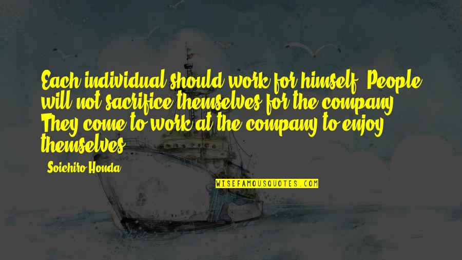 Sacrifice For Work Quotes By Soichiro Honda: Each individual should work for himself. People will