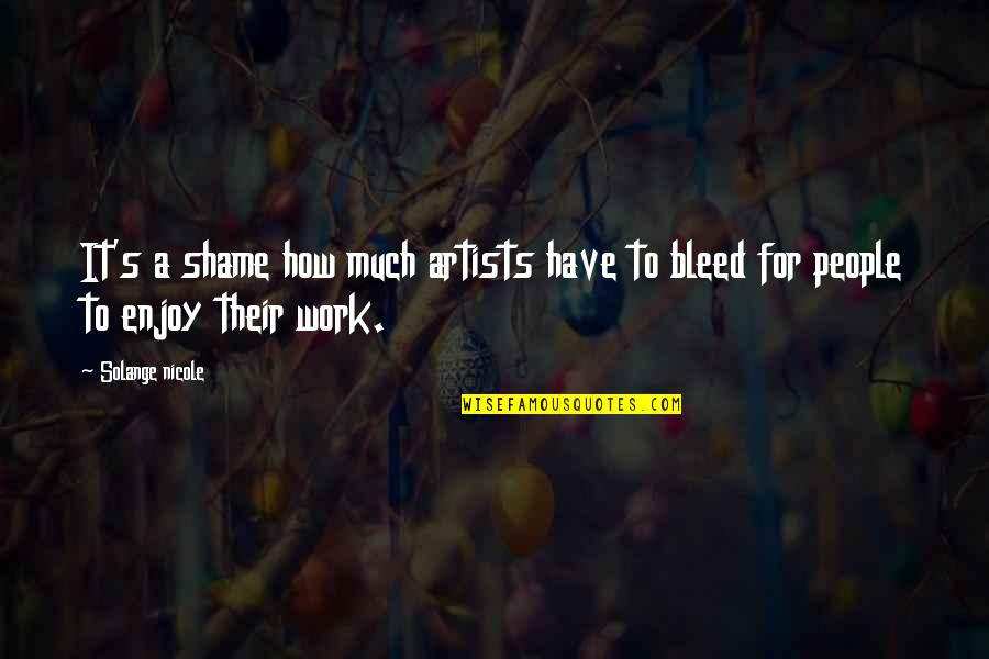 Sacrifice For Work Quotes By Solange Nicole: It's a shame how much artists have to