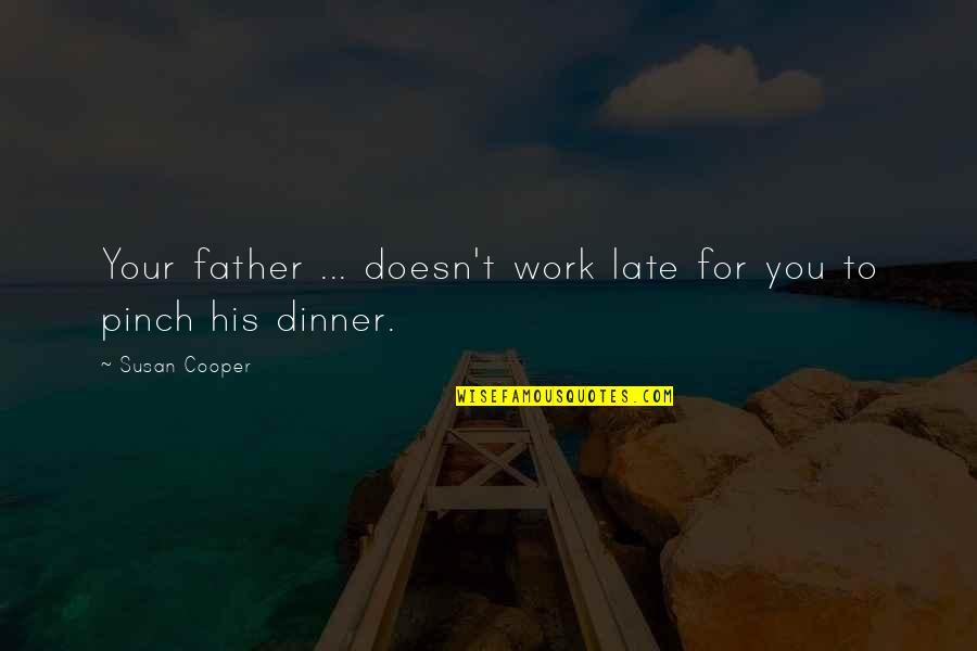 Sacrifice For Work Quotes By Susan Cooper: Your father ... doesn't work late for you