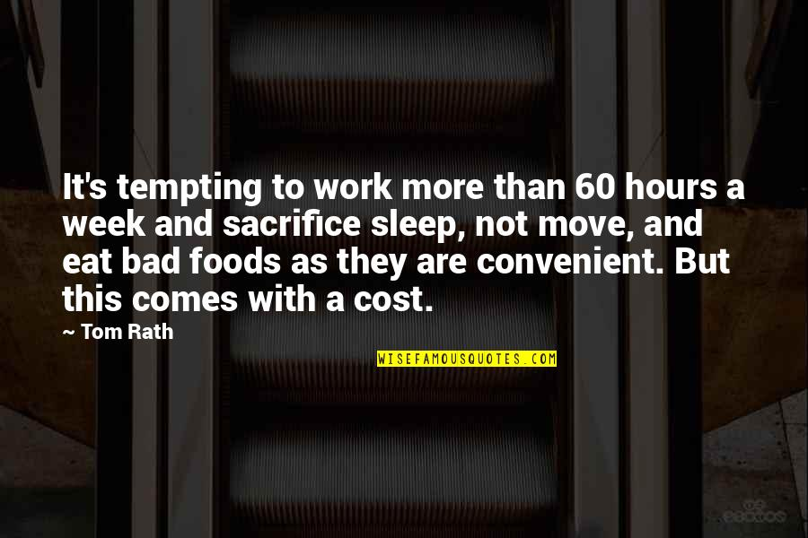Sacrifice For Work Quotes By Tom Rath: It's tempting to work more than 60 hours