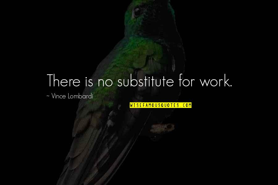 Sacrifice For Work Quotes By Vince Lombardi: There is no substitute for work.