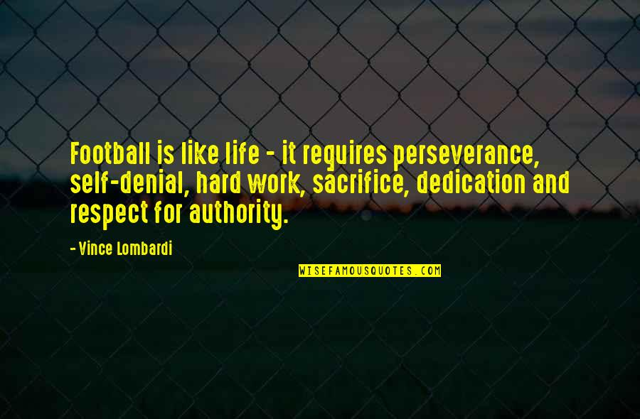 Sacrifice For Work Quotes By Vince Lombardi: Football is like life - it requires perseverance,