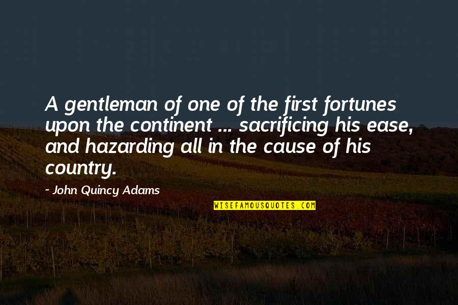 Sacrifice For Your Country Quotes By John Quincy Adams: A gentleman of one of the first fortunes