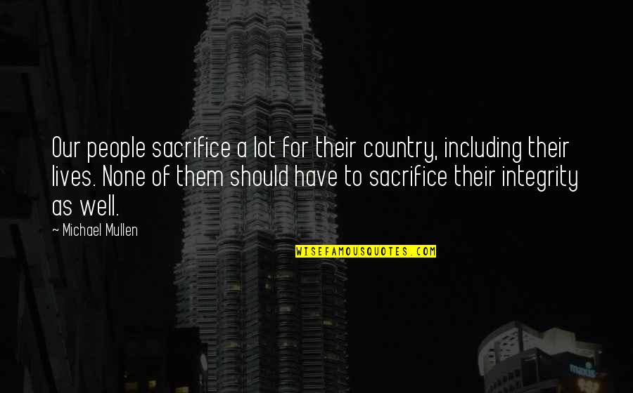 Sacrifice For Your Country Quotes By Michael Mullen: Our people sacrifice a lot for their country,