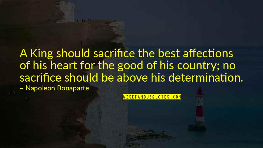 Sacrifice For Your Country Quotes By Napoleon Bonaparte: A King should sacrifice the best affections of