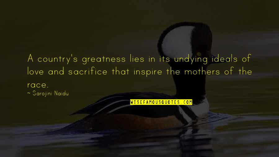 Sacrifice For Your Country Quotes By Sarojini Naidu: A country's greatness lies in its undying ideals