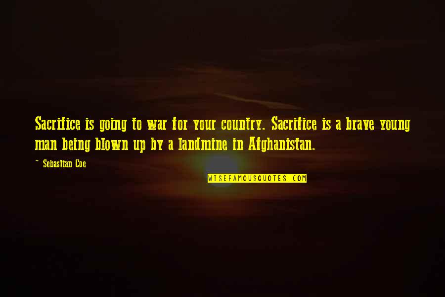 Sacrifice For Your Country Quotes By Sebastian Coe: Sacrifice is going to war for your country.