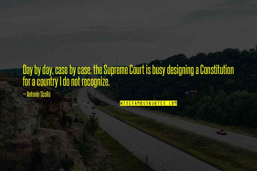 Sacrifice From The Maze Runner Quotes By Antonin Scalia: Day by day, case by case, the Supreme