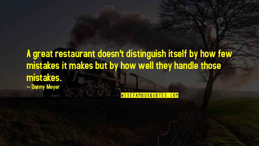 Sacrifice From The Maze Runner Quotes By Danny Meyer: A great restaurant doesn't distinguish itself by how