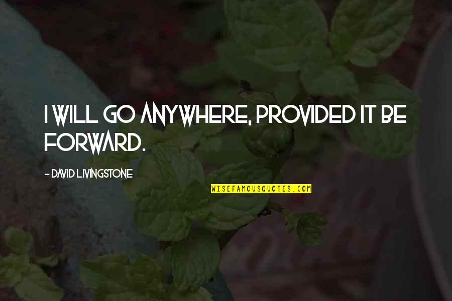 Sacrifice From The Maze Runner Quotes By David Livingstone: I will go anywhere, provided it be forward.